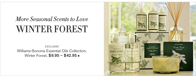 More Seasonal Scents to Love - Winter Forest - EXCLUSIVE - Williams-Sonoma Essential Oils Collection, Winter Forest, $9.95 - $42.95