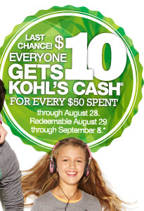 LAST CHANCE! Everyone gets $10 Kohl's Cash for every $50 spent through August 28. Redeemable August 29 through September 8.
