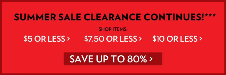 SUMMER SALE CLEARANCE CONTINUES!***