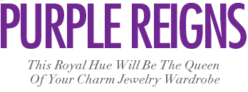 Purple Reigns - This royal hue will be the queen of your charm jewelry wardrobe