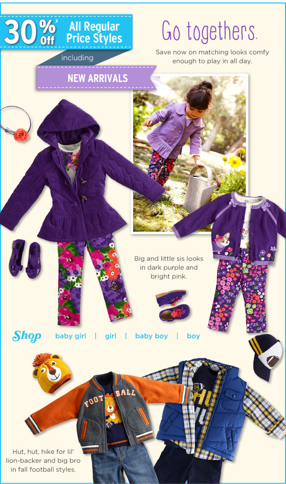 30% Off(2) All Regular Price Styles Including New Arrivals. Go Togethers - Save now on matching looks comfy enough to play in all day. Big and little sis looks in dark purple and bright pink. Hut, hut, hike for lil' lion-backer and big bro in fall football styles.