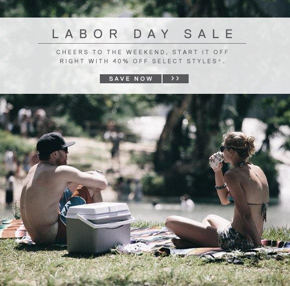 LABOR DAY SALE - CHEERS TO THE WEEKENd, START IT OFFRIGHT WITH 40% OFF SELECT STYLES*