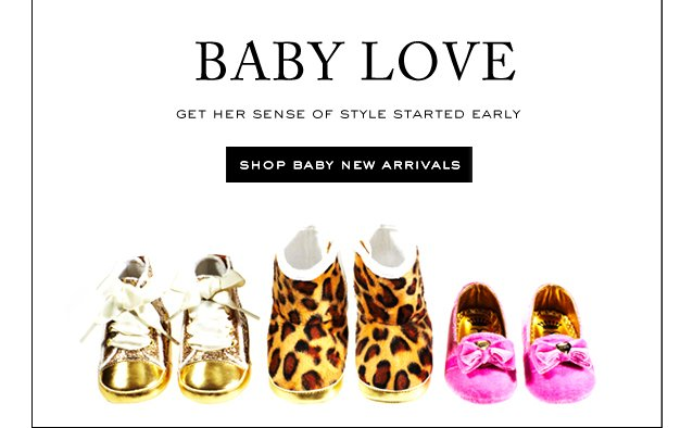 BABY LOVE.  SHOP BABY NEW ARRIVALS.