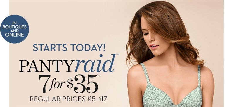 STARTS TODAY! Panty Raid 7 for $35* (In  Boutiques & Online).  Regular Prices $15-$17.