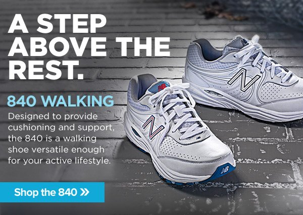A Step Above the Rest. 840 Walking.