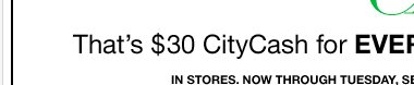 Everyone Earns DOUBLE City Cash, now through 9/3! Find a Store!