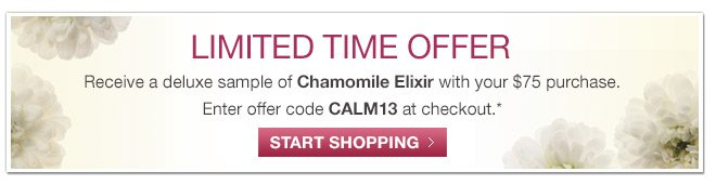 Receive a deluxe sample of Chamomile Elixir with your $75 purchase.
