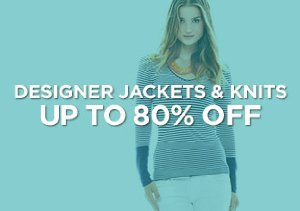 Up to 80% Off: Designer Jackets & Knits