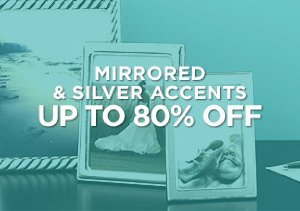 Up to 80% Off: Mirrored & Silver Accents