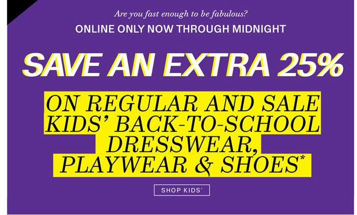 Save an extra 25% on regular and sale kids' back-to-school dresswear, playwear & shoes.* Shop Kids.