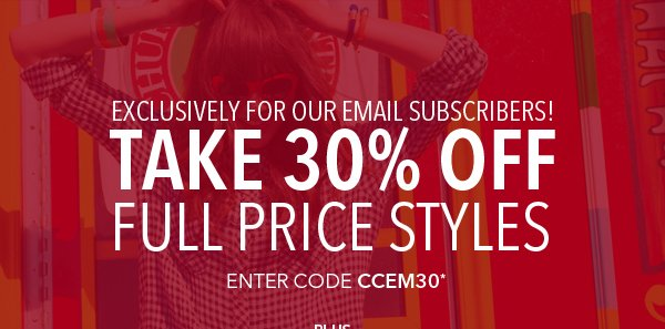 Exclusively For You - 30% Off New Fall Styles!