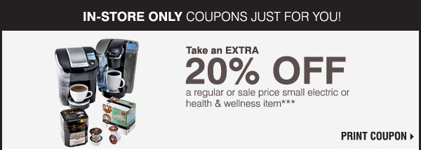 IN-STORE ONLY COUPONS JUST FOR YOU! Take an EXTRA 20% off a regular or sale price small electric or health & wellness item*** Print coupon.