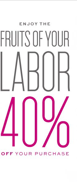 ENJOY THE FRUITS OF YOUR LABOR | 40% OFF YOUR PURCHASE