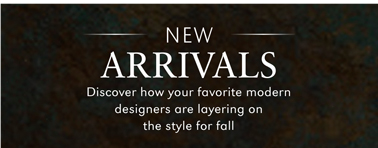 NEW ARRIVALS | DISCOVER HOW YOUR FAVORITE MODERN DESIGNERS ARE LAYERING ON THE STYLE FOR FALL