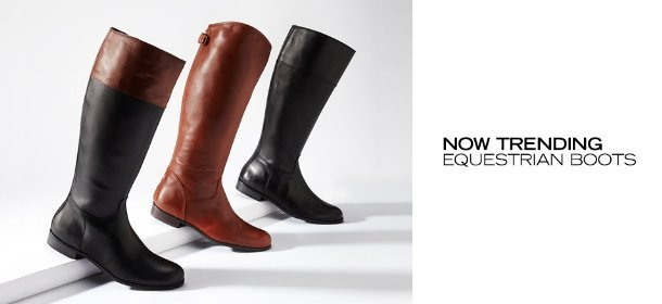 NOW TRENDING: EQUESTRIAN BOOTS, Event Ends September 1, 9:00 AM PT >