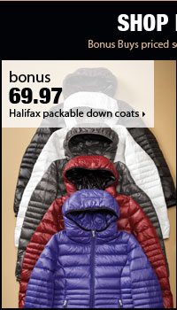 Shop Bonus Buys Storewide! BONUS 69.97 Halifax packable down coats.