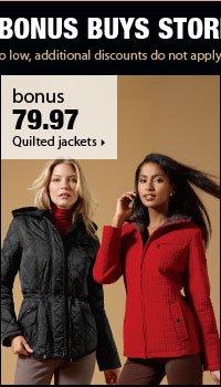 Shop Bonus Buys Storewide! BONUS 79.97 Quilted jackets.