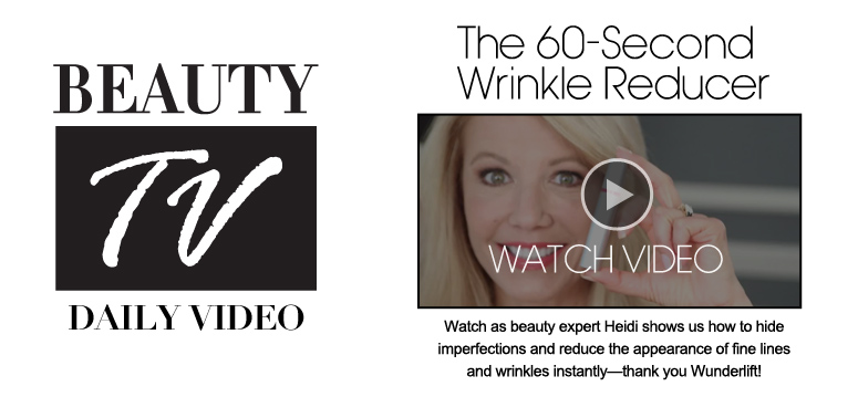 Beauty TV Daily Video The 60-Second Wrinkle Reducer Watch as beauty expert Heidi shows us how to hide imperfections and reduce the appearance of fine lines and wrinkles instantly—thank you Wunderlift! Watch Video>>