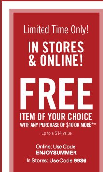 Free Item of your Choice with any Purchase of $10 or More**
