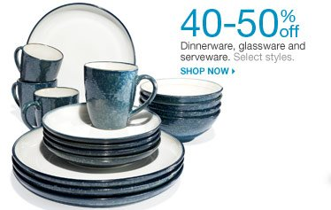 40-50% off Dinnerware, glassware and serveware. Select styles. Shop now.