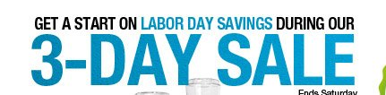 Get a start on Labor Day savings during our 3-Day Sale. Ends Saturday.