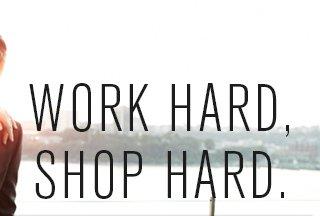 WORK HARD SHOP HARD