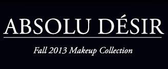 ABSOLU DESIR | Fall 2013 Makeup Collection