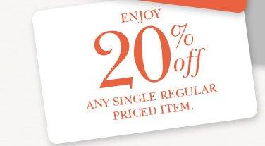 Enjoy 20% off any single regular priced item.