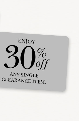 Enjoy 30% off any single clearance item.