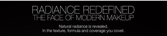Natural radiance is revealed. In the texture, formula and coverage you covet.