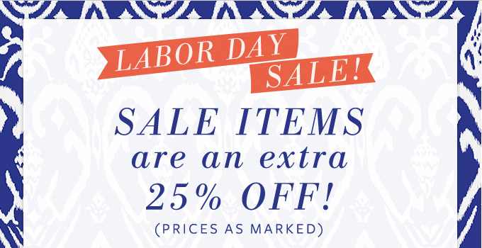 Labor Day Sale! Sale items are an extra 25% off! prices as marked