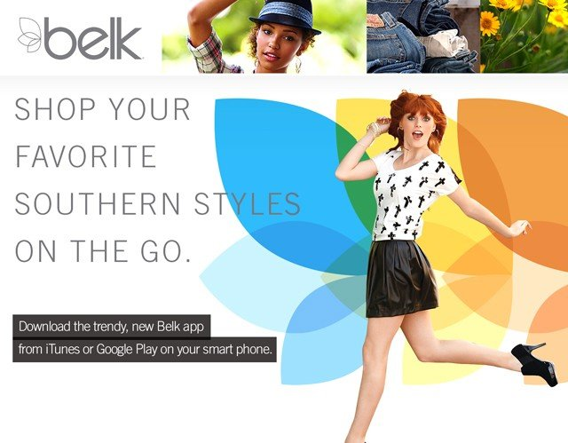 Shop your favorite southern styles on the go. Download the trendy, new Belk app from iTunes or Google Play on your smart phone.