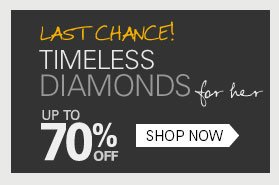 Last Chance! Timeless diamonds for her: Up to 70% off SHOP NOW