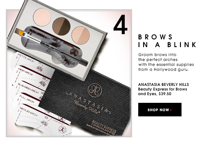 BROWS IN A BLINK. Groom brows into the perfect arches with the essential supplies from a Hollywood guru. Anastasia Beverly Hills Beauty Express for Brows and Eyes, $39.50. SHOP NOW