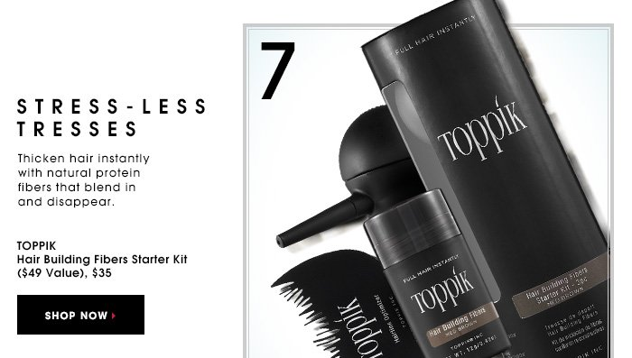 STRESS-LESS TRESSES. Thicken hair instantly with natural protein fibers that blend in and disappear. TOPPIK Hair Building Fibers Starter Kit ($49 Value), $35. SHOP NOW