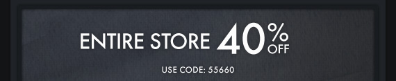 ENTIRE STORE 40% OFF USE CODE: 55660