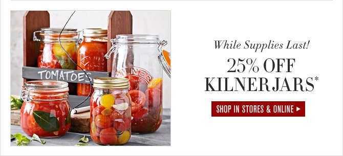 While Supplies Last! 25% OFF KILNER JARS* - SHOP IN STORES & ONLINE