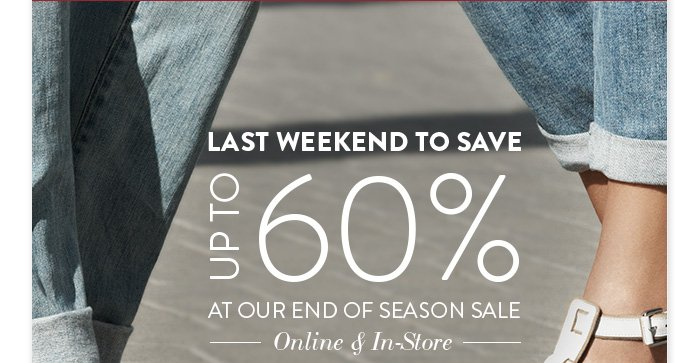 Last weekend to save up to 60% at our end of season sale! Online & In-Store