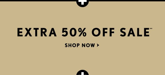 EXTRA 50% OFF SALE**  SHOP NOW
