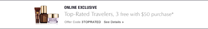 ONLINE EXCLUSIVE Top-Rated Travelers, 3 free with $50 purchase* Offer Code 3TOPRATED See Details »