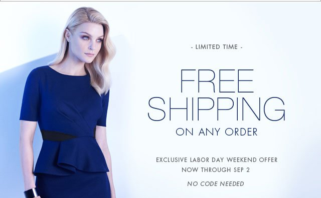 Limited Time: Free Shipping on any order. Exclusive labor day weekend offer now through Sep 2.