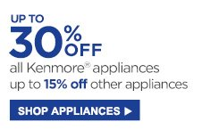 Up to 30% Off all Kenmore® appliances up to 15% off other appliances | Shop Appliances