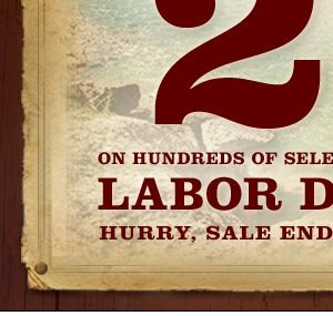 ON HUNDREDS OF SELECT ITEMS DURING OUR LABOR DAY SALE