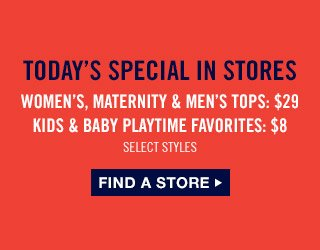 TODAY'S SPECIAL IN STORES | FIND A STORE