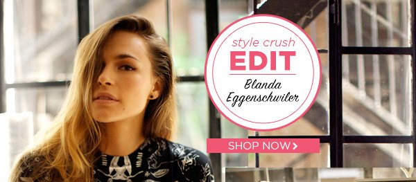 Style Crush Edit! Shop Now