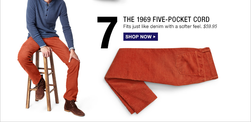 7 | THE 1969 FIVE-POCKET CORD | SHOP NOW