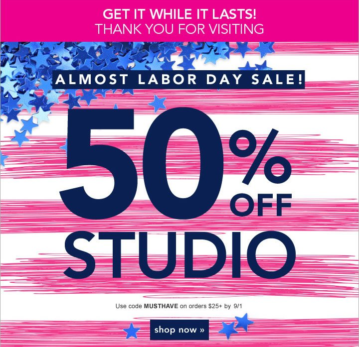 Almost Labor Day Sale - take 50% off Studio with code MUSTHAVE at checkout