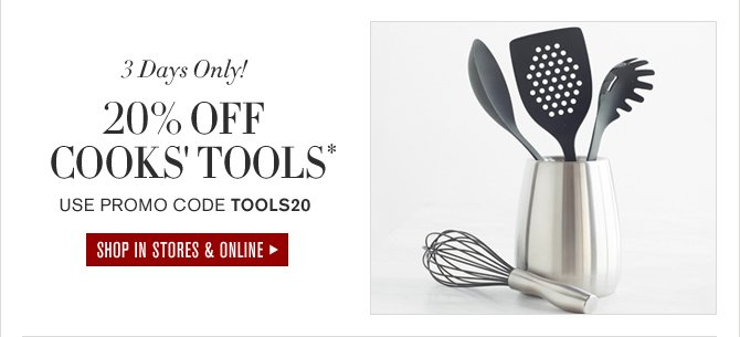 3 Days Only! - 40% off COOKS' TOOLS* - USE CODE TOOLS20 - SHOP IN STORES & ONLINE
