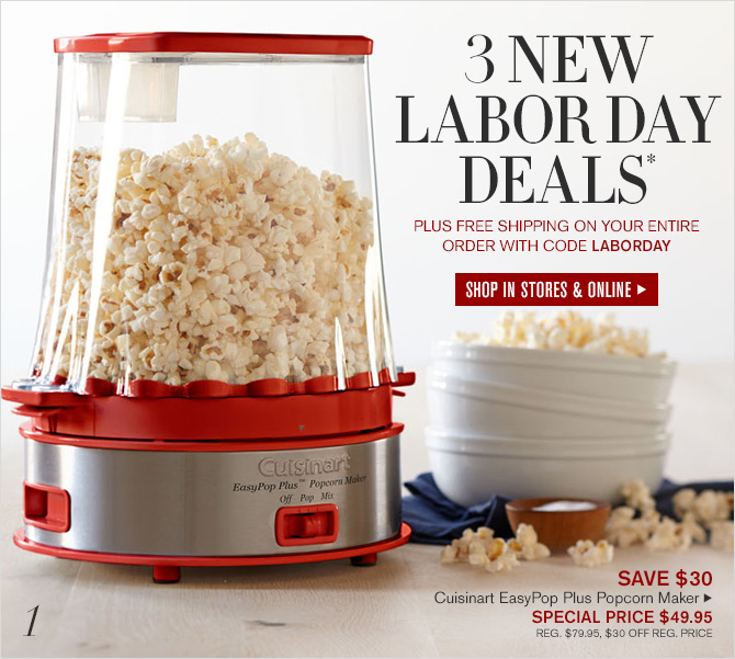3 NEW LABORDAY DEALS* PLUS FREE SHIPPING ON YOUR ENTIRE ORDER WITH CODE LABORDAY - SHOP IN STORES & ONLINE