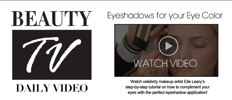 Eyeshadows for your Eye Color  Watch celebrity makeup artist Elle Leary's step-by-step tutorial on how to compliment your eyes with the perfect eyeshadow application!  Watch Video>>